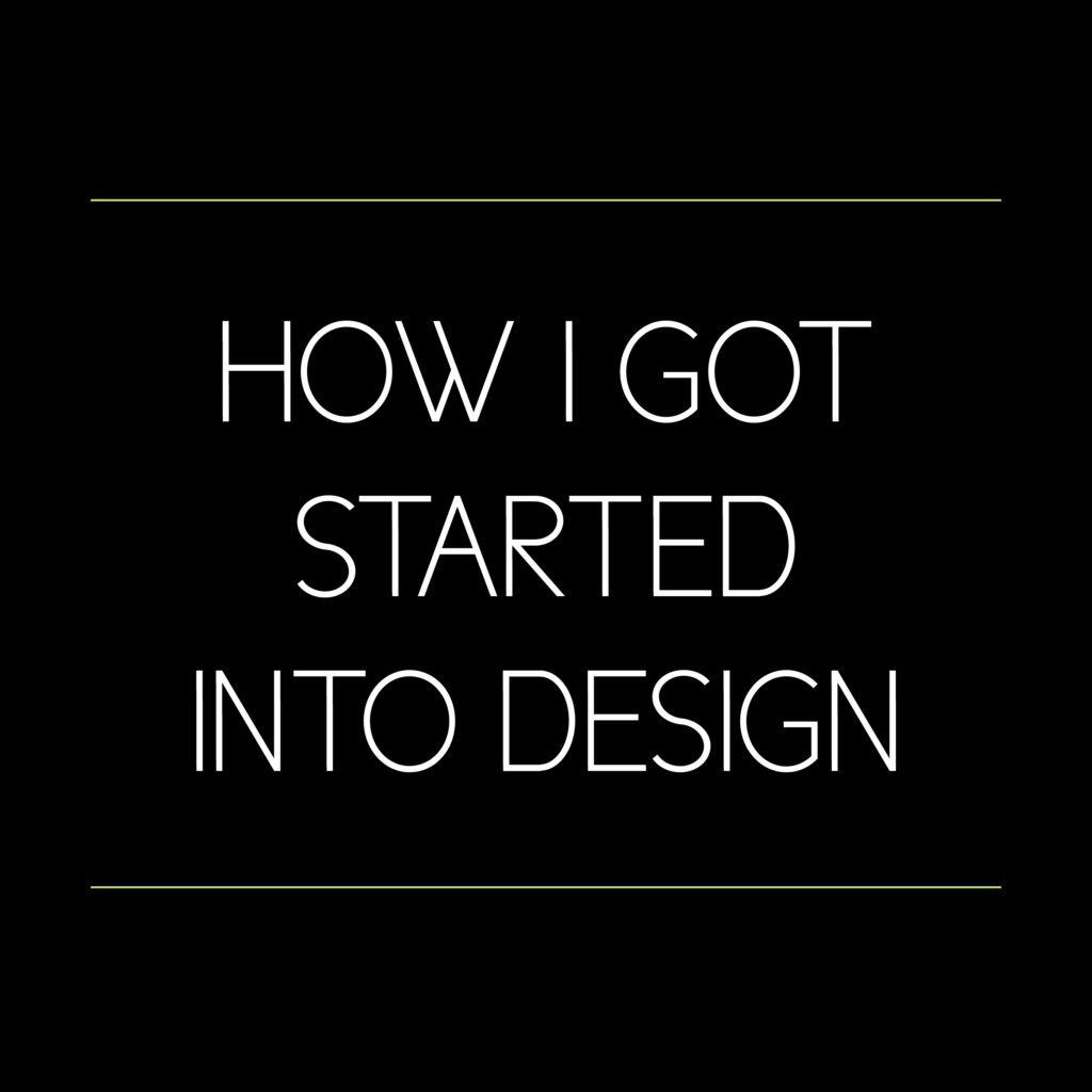 How I Got Started into Design