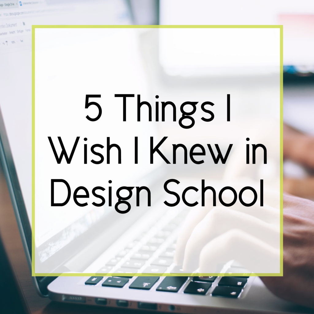 5 things I Wish I Knew in Design School Before Graduating